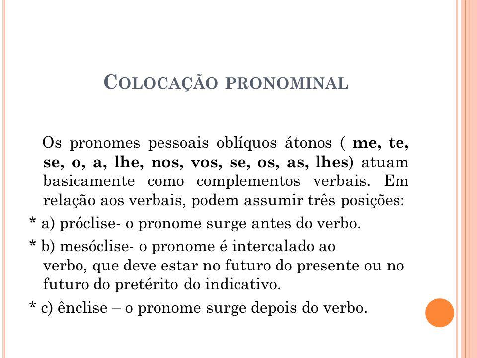C OLOCAÇÃO PRONOMINAL Os pronomes pessoais oblíquos átonos ( me, te, se, o, a, lhe, nos, vos, se, os, as, lhes ) atuam basicamente como complementos verbais.