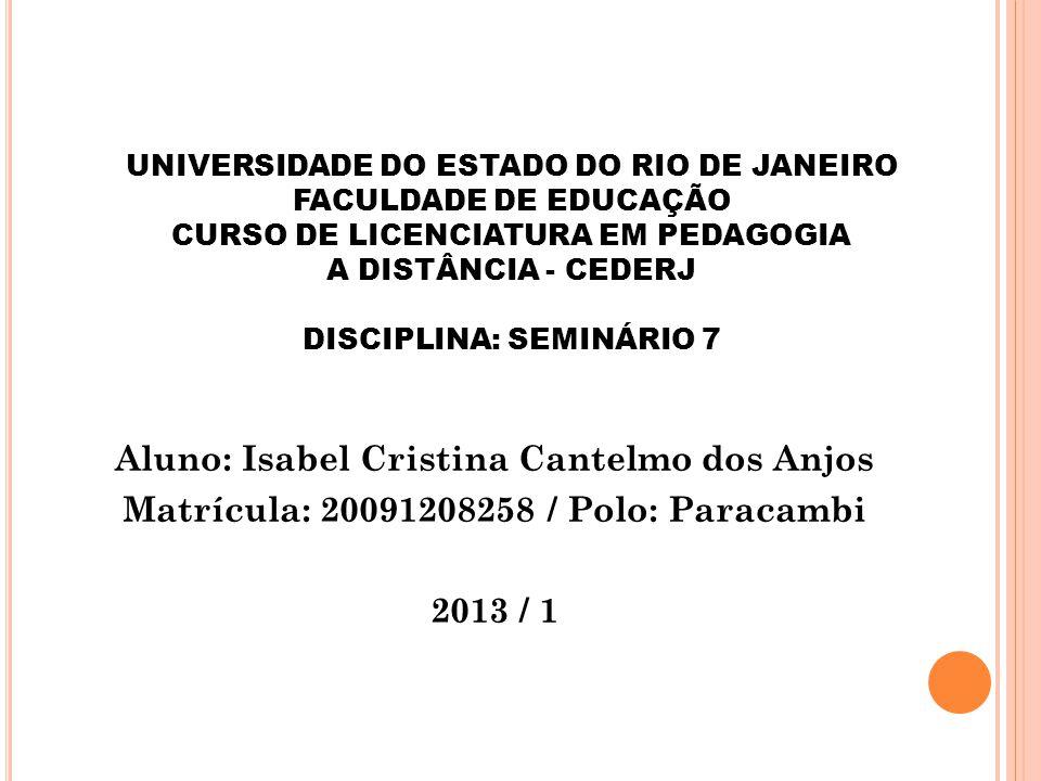 UNIVERSIDADE DO ESTADO DO RIO DE JANEIRO FACULDADE DE EDUCAÇÃO CURSO DE LICENCIATURA EM PEDAGOGIA A DISTÂNCIA - CEDERJ DISCIPLINA: SEMINÁRIO 7 Aluno: