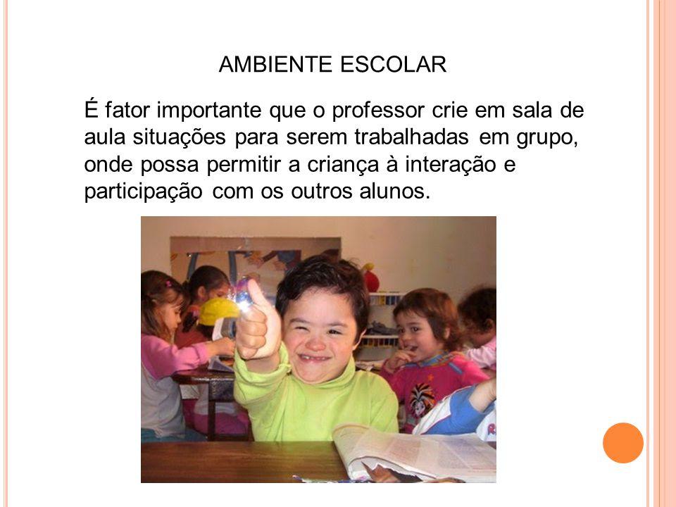 É fator importante que o professor crie em sala de aula situações para serem trabalhadas em grupo, onde possa permitir a criança à interação e partici