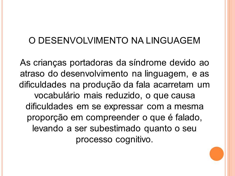O DESENVOLVIMENTO NA LINGUAGEM As crianças portadoras da síndrome devido ao atraso do desenvolvimento na linguagem, e as dificuldades na produção da f