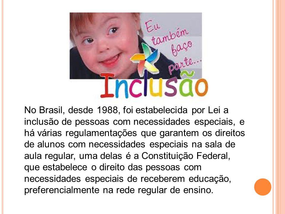 No Brasil, desde 1988, foi estabelecida por Lei a inclusão de pessoas com necessidades especiais, e há várias regulamentações que garantem os direitos