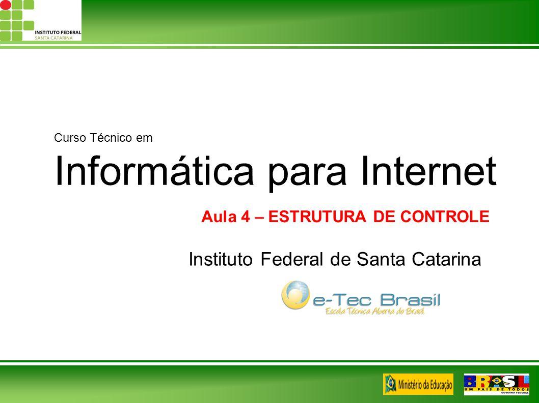 Curso Técnico em Informática para Internet Instituto Federal de Santa Catarina Aula 4 – ESTRUTURA DE CONTROLE