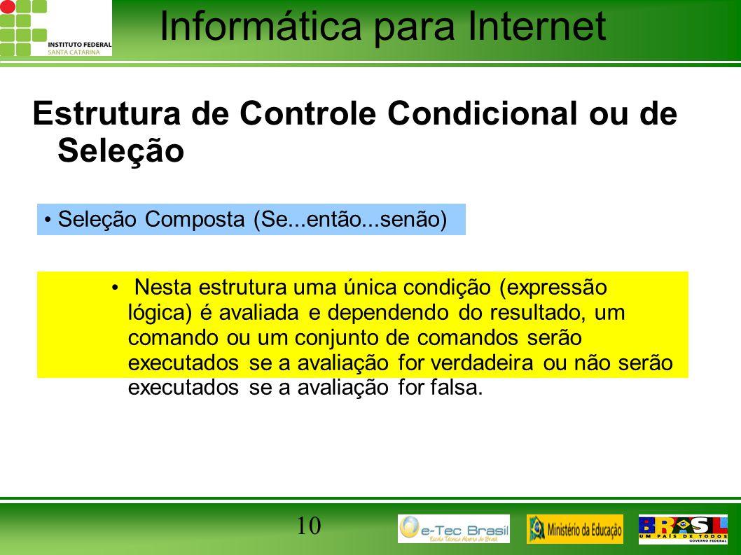 Informática para Internet 10 Estrutura de Controle Condicional ou de Seleção Seleção Composta (Se...então...senão) Nesta estrutura uma única condição