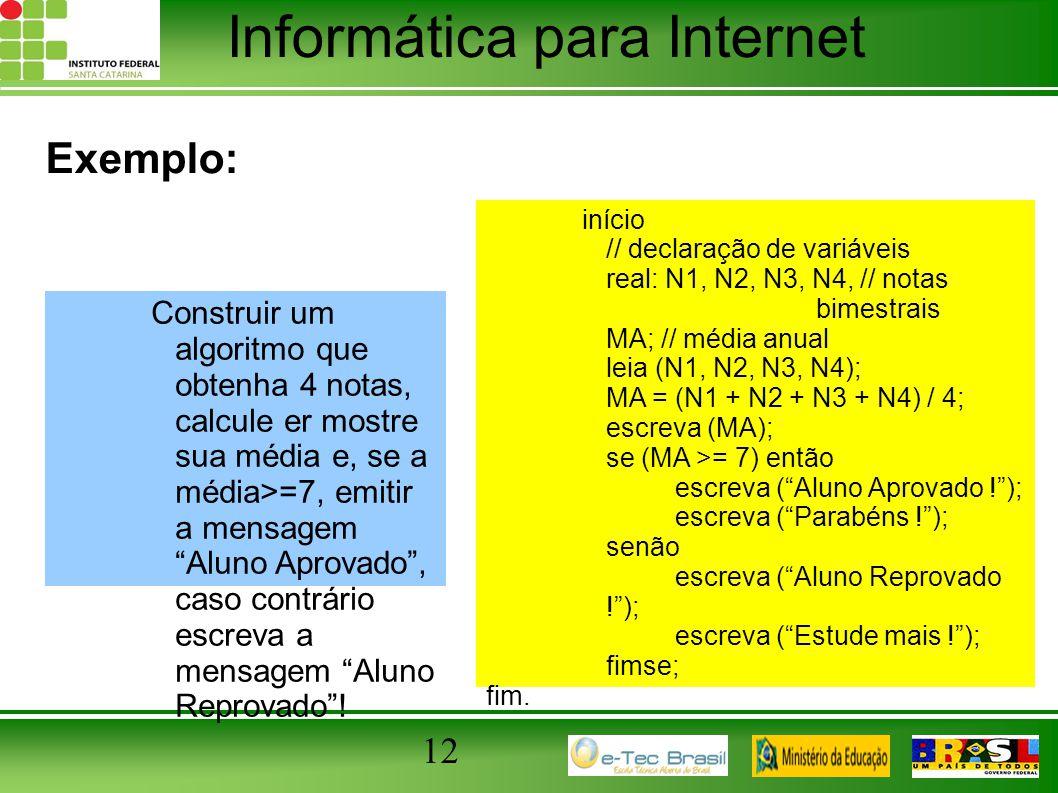 """Informática para Internet 12 Exemplo: Construir um algoritmo que obtenha 4 notas, calcule er mostre sua média e, se a média>=7, emitir a mensagem """"Alu"""