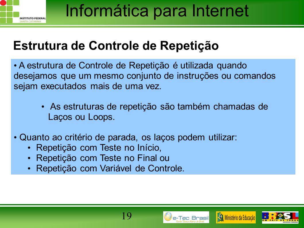 Informática para Internet 19 Estrutura de Controle de Repetição A estrutura de Controle de Repetição é utilizada quando desejamos que um mesmo conjunt