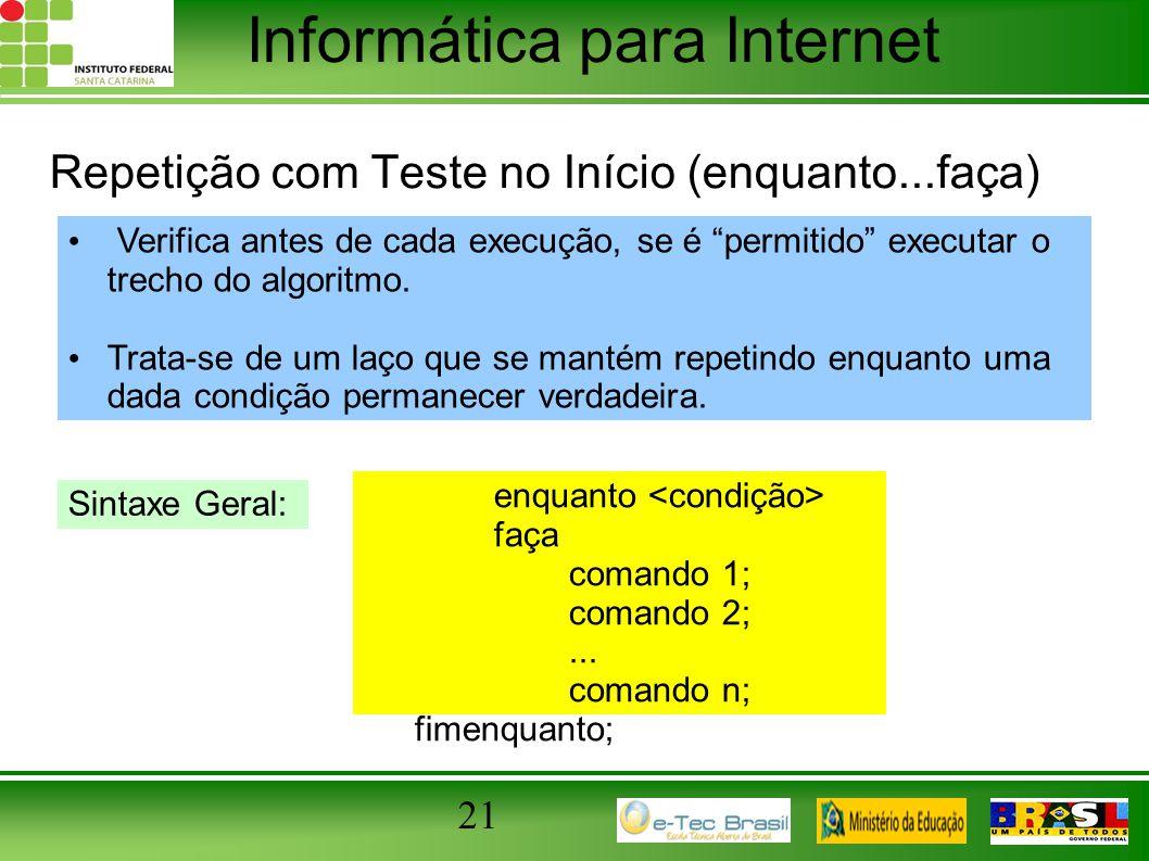 """Informática para Internet 21 Repetição com Teste no Início (enquanto...faça) Verifica antes de cada execução, se é """"permitido"""" executar o trecho do al"""