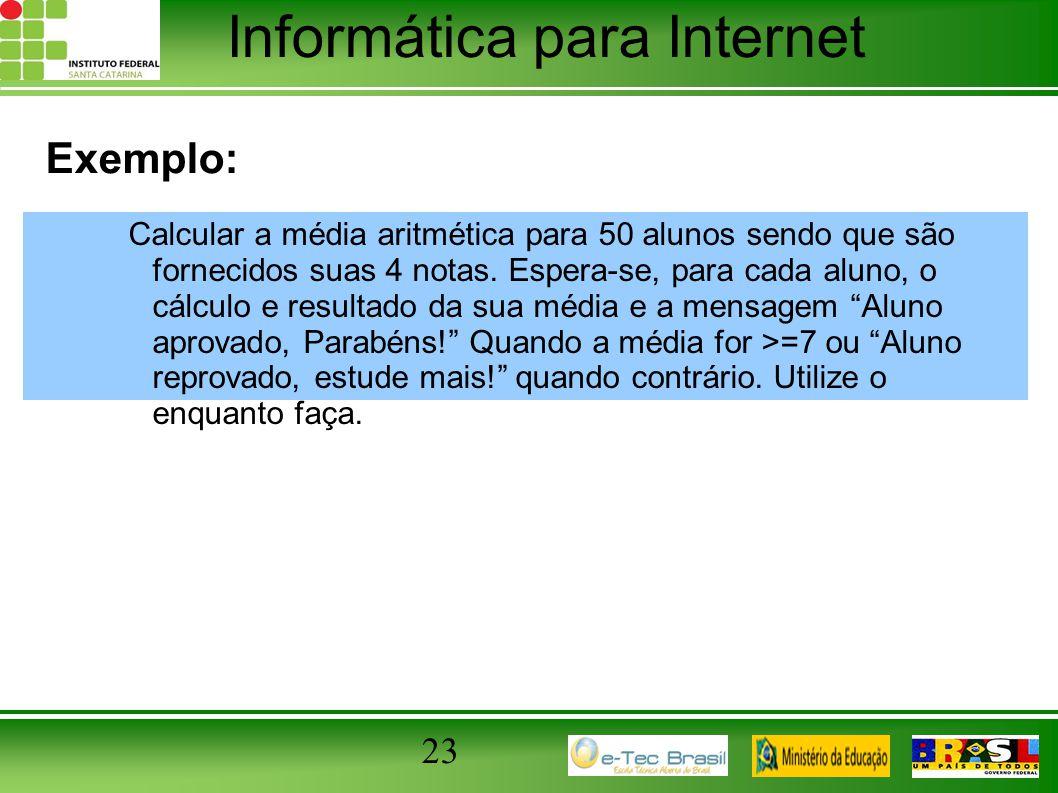 Informática para Internet 23 Exemplo: Calcular a média aritmética para 50 alunos sendo que são fornecidos suas 4 notas. Espera-se, para cada aluno, o