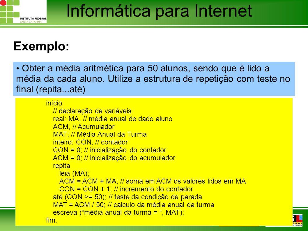 Informática para Internet 28 Exemplo: início // declaração de variáveis real: MA, // média anual de dado aluno ACM, // Acumulador MAT; // Média Anual