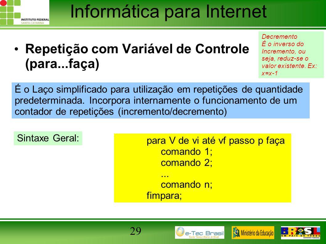 Informática para Internet 29 Repetição com Variável de Controle (para...faça) para V de vi até vf passo p faça comando 1; comando 2;... comando n; fim