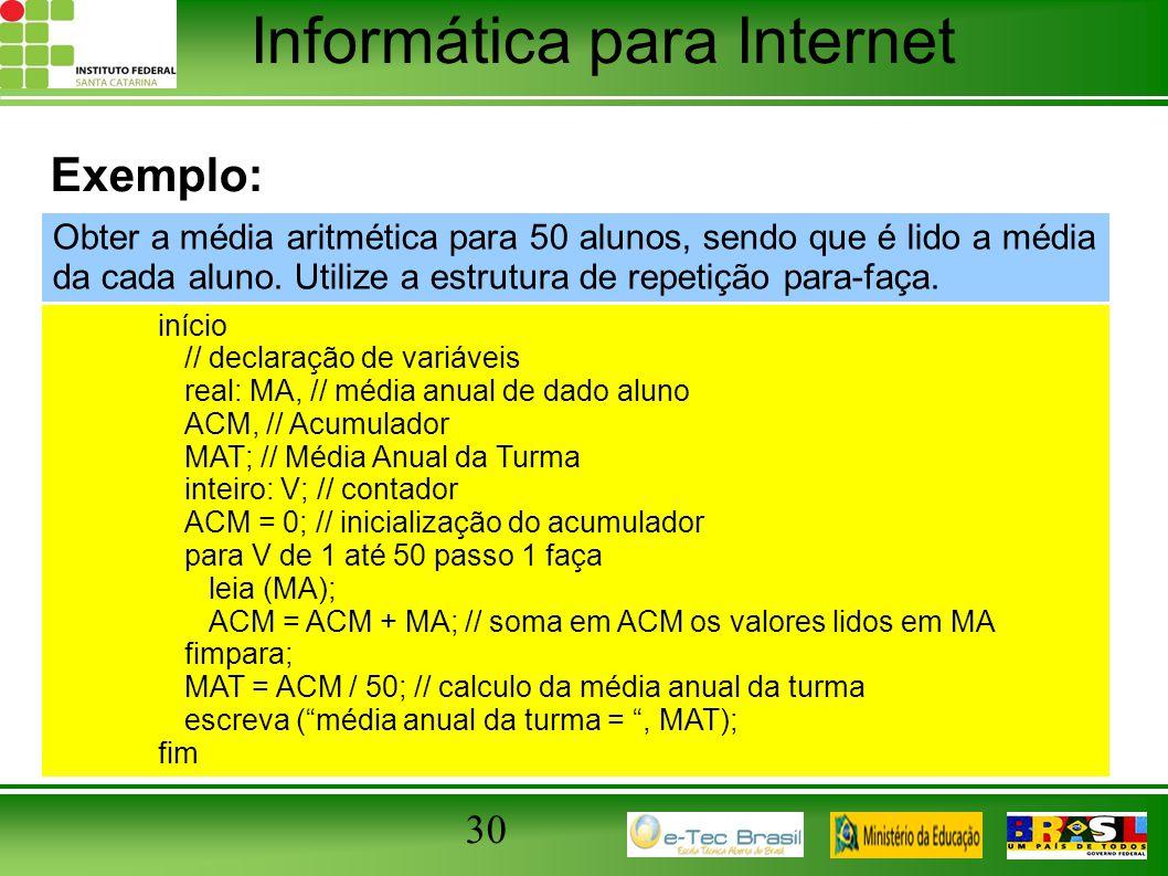 Informática para Internet 30 Exemplo: início // declaração de variáveis real: MA, // média anual de dado aluno ACM, // Acumulador MAT; // Média Anual