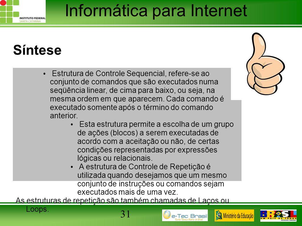Informática para Internet Síntese 31 Estrutura de Controle Sequencial, refere-se ao conjunto de comandos que são executados numa seqüência linear, de