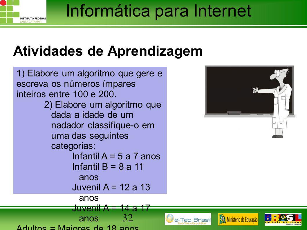 Informática para Internet Atividades de Aprendizagem 32 1) Elabore um algoritmo que gere e escreva os números ímpares inteiros entre 100 e 200. 2) Ela