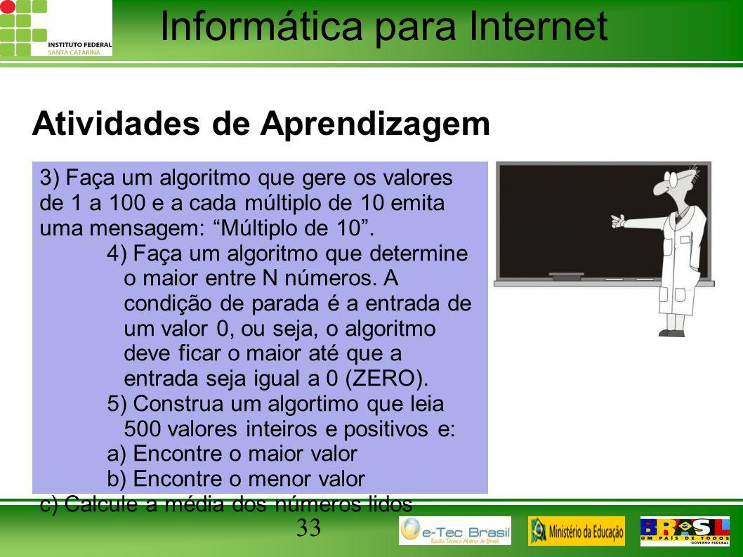 Informática para Internet Atividades de Aprendizagem 33 3) Faça um algoritmo que gere os valores de 1 a 100 e a cada múltiplo de 10 emita uma mensagem