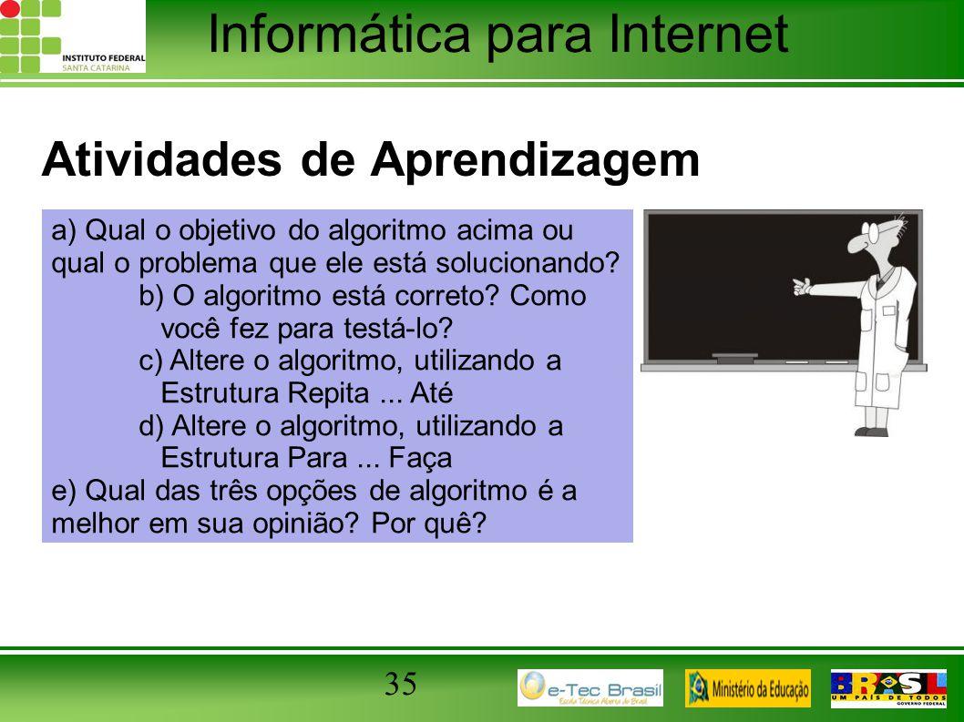 Informática para Internet Atividades de Aprendizagem 35 a) Qual o objetivo do algoritmo acima ou qual o problema que ele está solucionando? b) O algor