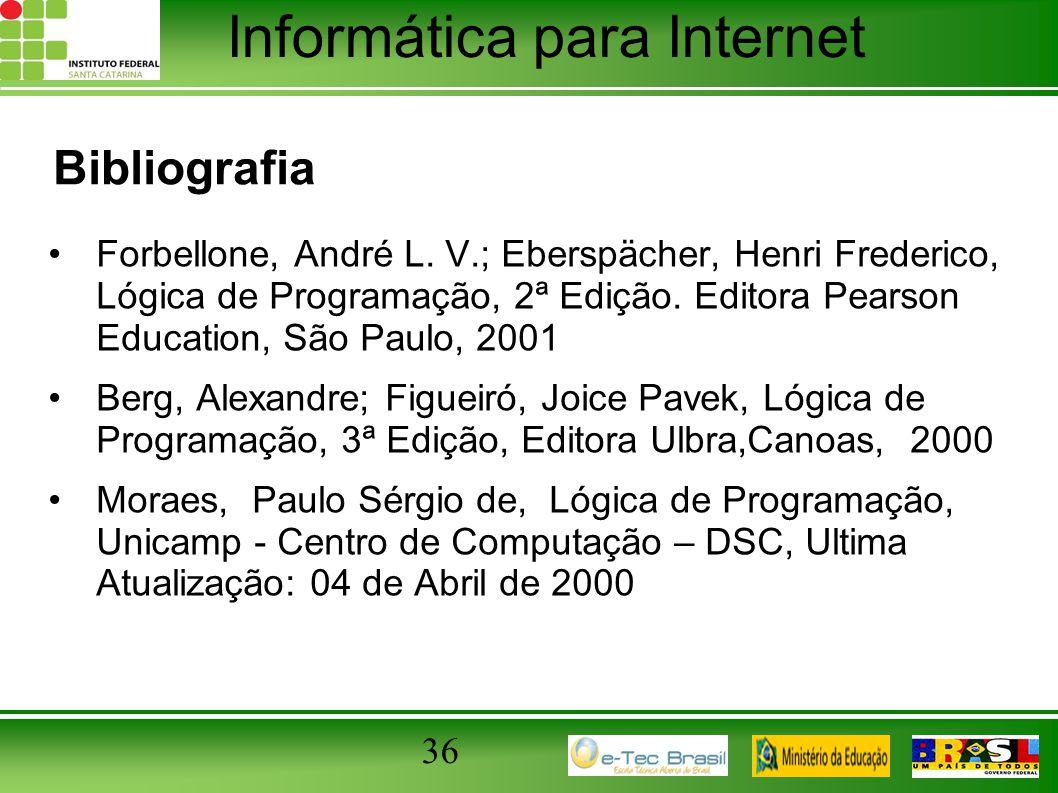 Informática para Internet Bibliografia Forbellone, André L. V.; Eberspächer, Henri Frederico, Lógica de Programação, 2ª Edição. Editora Pearson Educat