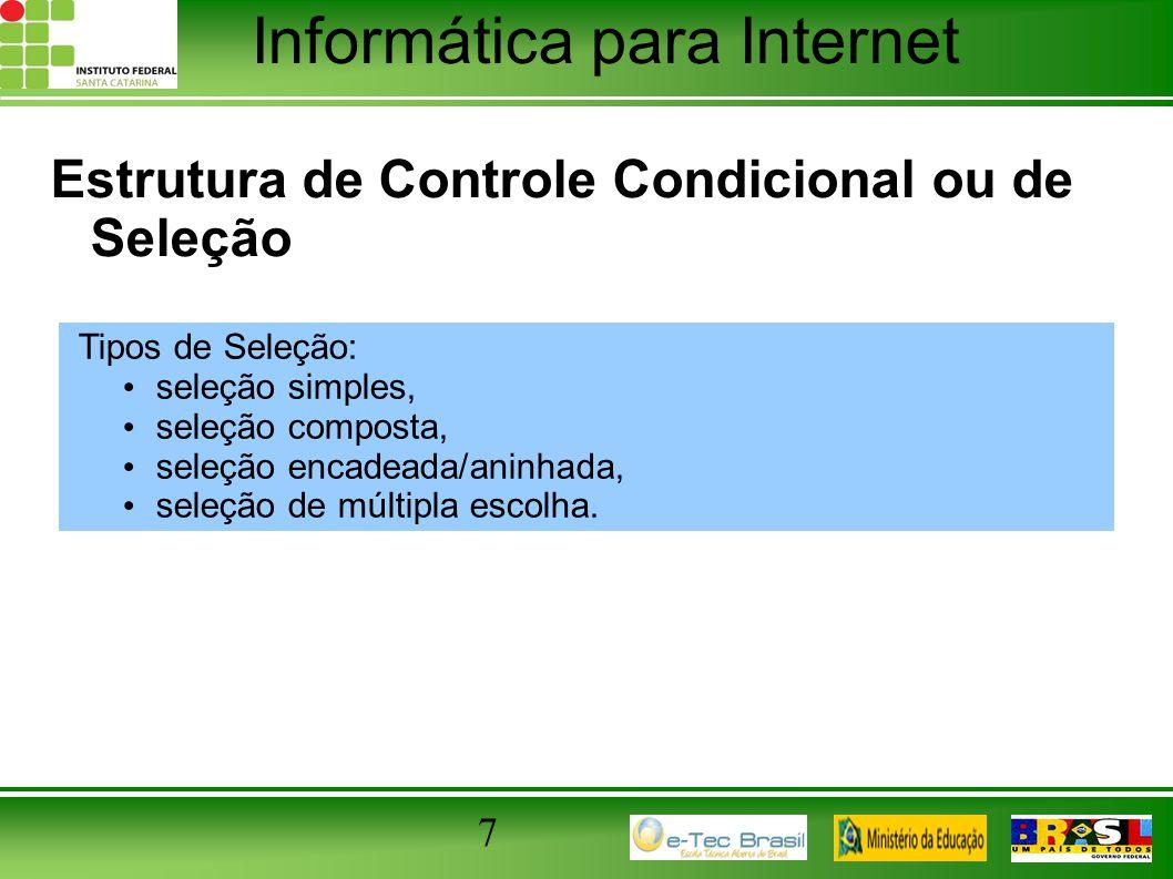 Informática para Internet 7 Estrutura de Controle Condicional ou de Seleção Tipos de Seleção: seleção simples, seleção composta, seleção encadeada/ani