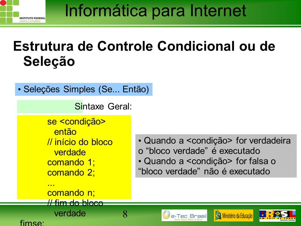 Informática para Internet 8 Estrutura de Controle Condicional ou de Seleção Seleções Simples (Se... Então) se então // início do bloco verdade comando