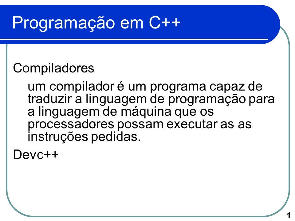 1 Programação em C++ Compiladores um compilador é um programa capaz de traduzir a linguagem de programação para a linguagem de máquina que os processa