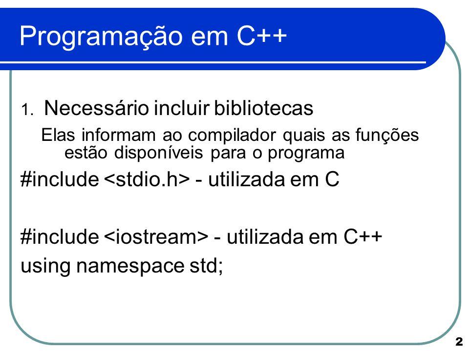 13 Programação em C++ Operadores aritiméticos + (adição) - (subtração) * (multiplicação) / (divisão) Cuidado: se uma variável inteira for utilizada em uma expressão onde o resultado seja um número fracionário, essa variável só armazenará a parte inteira do resultado