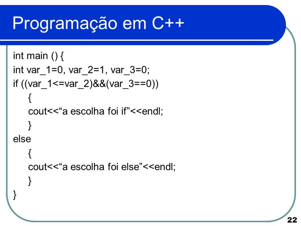 """22 Programação em C++ int main () { int var_1=0, var_2=1, var_3=0; if ((var_1<=var_2)&&(var_3==0)) { cout<<""""a escolha foi if""""<<endl; } else { cout<<""""a"""