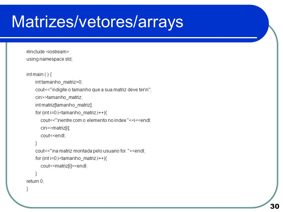 30 Matrizes/vetores/arrays #include using namespace std; int main ( ) { int tamanho_matriz=0; cout<<