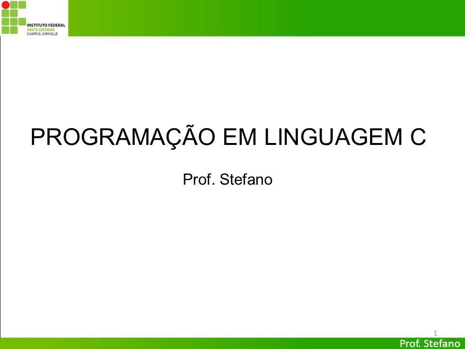 Prof. Stefano 1 PROGRAMAÇÃO EM LINGUAGEM C Prof. Stefano