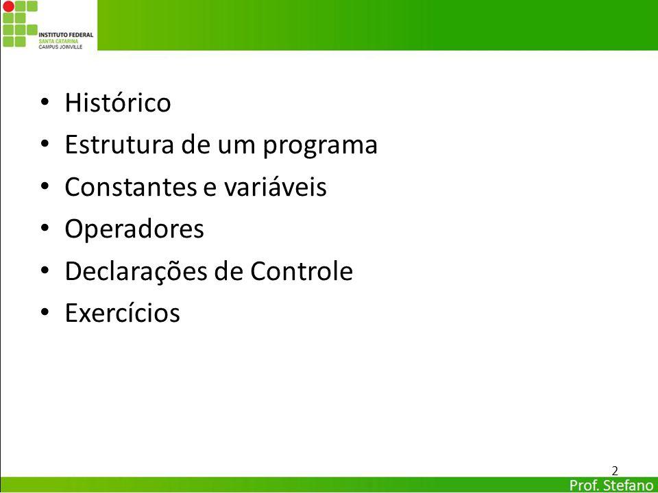 Histórico Estrutura de um programa Constantes e variáveis Operadores Declarações de Controle Exercícios 2