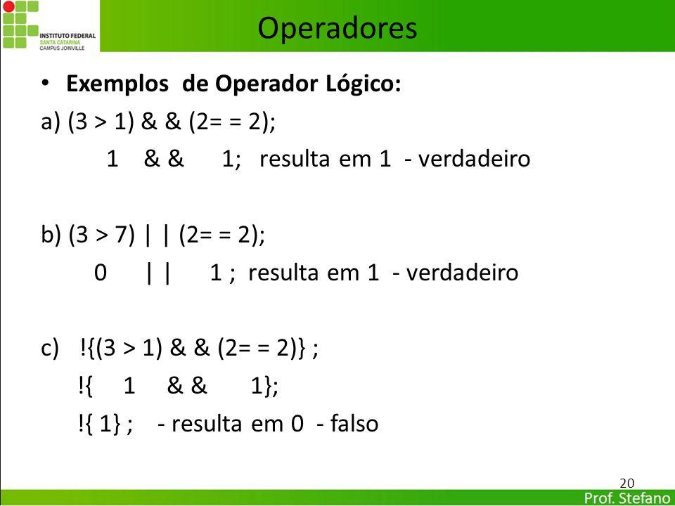 Operadores Exemplos de Operador Lógico: a) (3 > 1) & & (2= = 2); 1 & & 1; resulta em 1 - verdadeiro b) (3 > 7) | | (2= = 2); 0 | | 1 ; resulta em 1 -