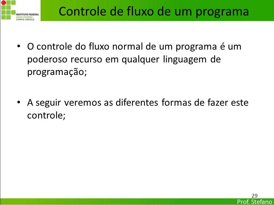 O controle do fluxo normal de um programa é um poderoso recurso em qualquer linguagem de programação; A seguir veremos as diferentes formas de fazer e