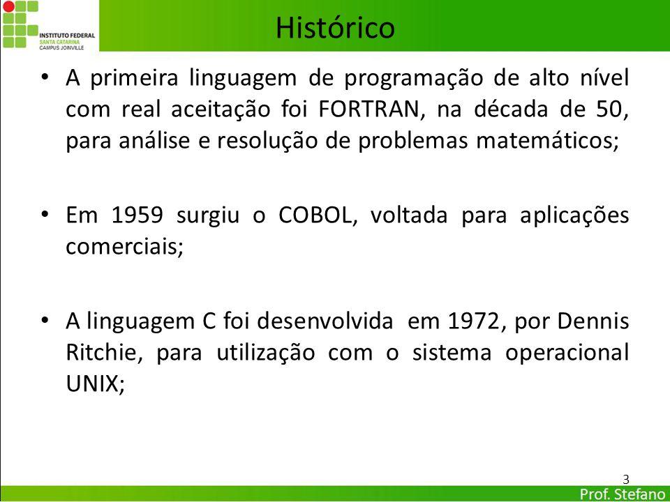A primeira linguagem de programação de alto nível com real aceitação foi FORTRAN, na década de 50, para análise e resolução de problemas matemáticos;