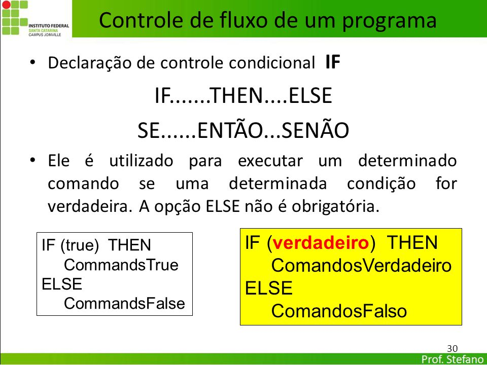 Declaração de controle condicional IF IF.......THEN....ELSE SE......ENTÃO...SENÃO Ele é utilizado para executar um determinado comando se uma determin