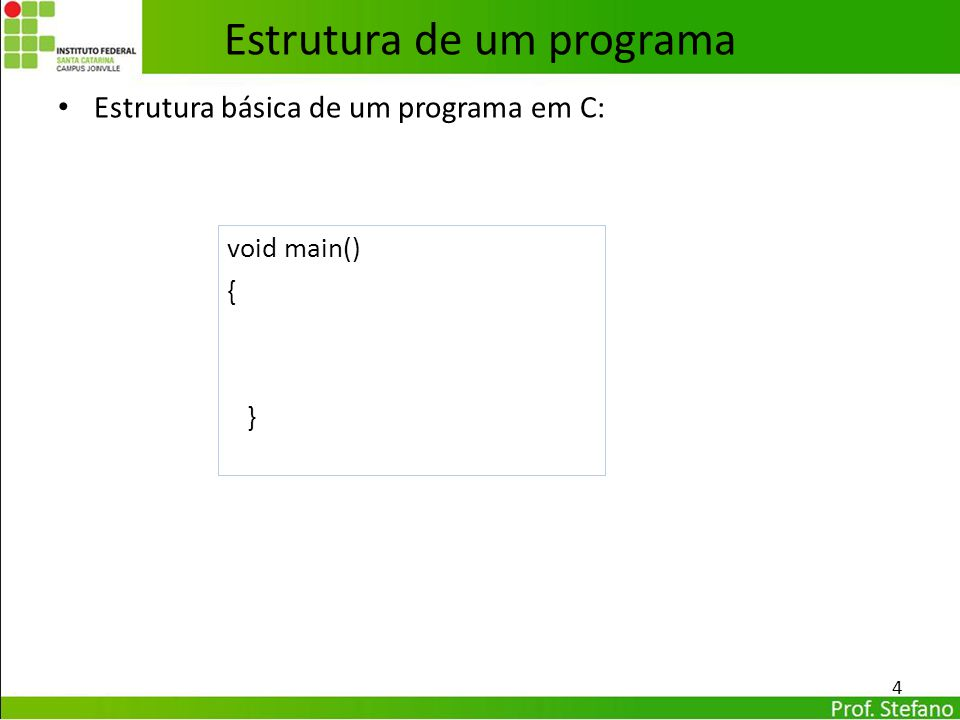 Estrutura básica de um programa em C: 4 Estrutura de um programa void main() { }