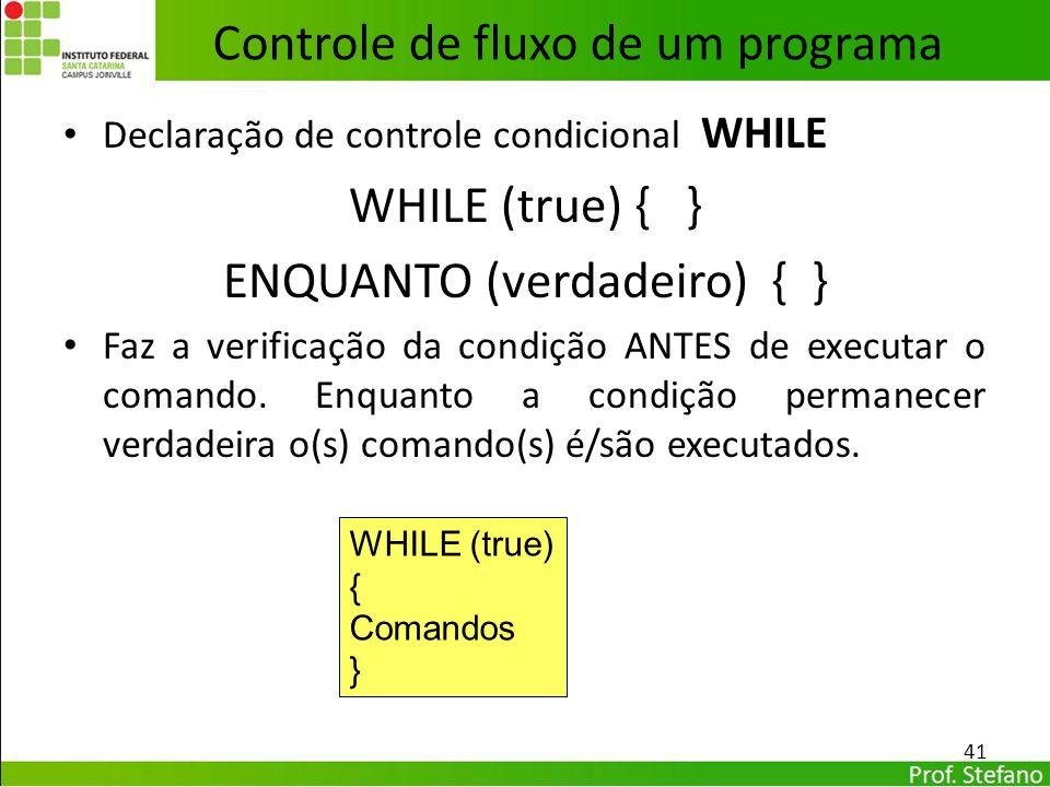 Declaração de controle condicional WHILE WHILE (true) { } ENQUANTO (verdadeiro) { } Faz a verificação da condição ANTES de executar o comando. Enquant