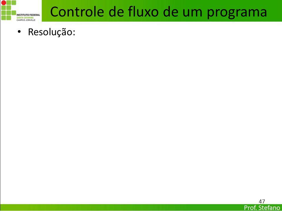 Resolução: 47 Controle de fluxo de um programa