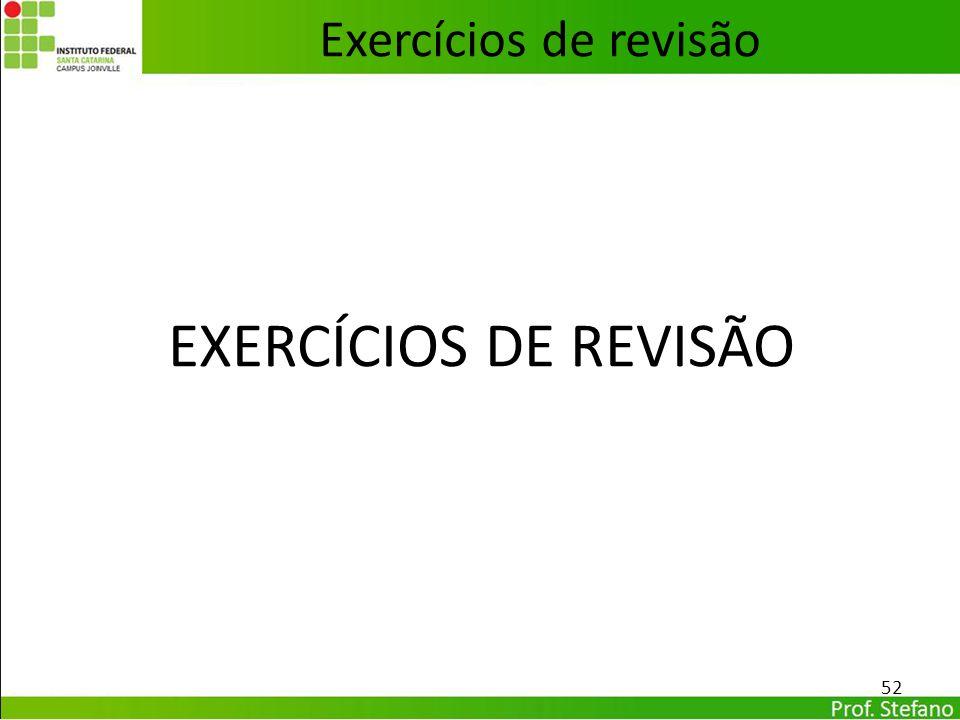 EXERCÍCIOS DE REVISÃO 52 Exercícios de revisão