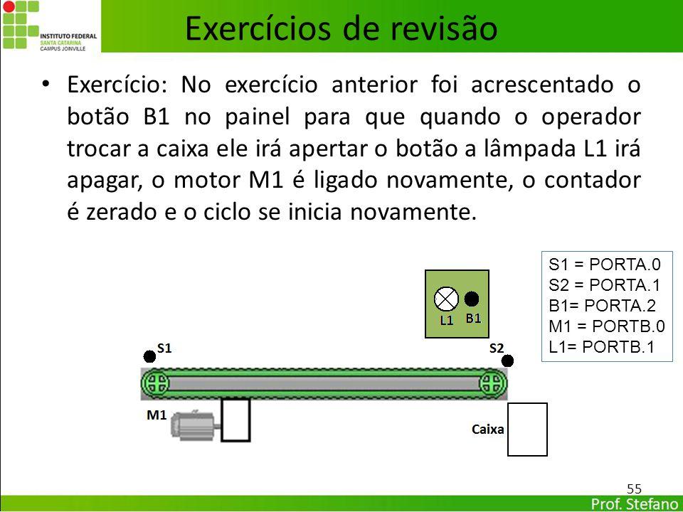Exercício: No exercício anterior foi acrescentado o botão B1 no painel para que quando o operador trocar a caixa ele irá apertar o botão a lâmpada L1