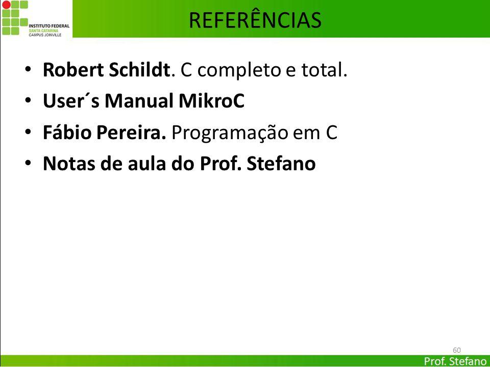 60 REFERÊNCIAS Robert Schildt. C completo e total. User´s Manual MikroC Fábio Pereira. Programação em C Notas de aula do Prof. Stefano