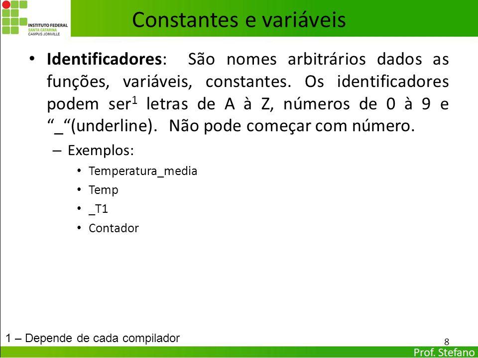 Constantes e variáveis Identificadores: São nomes arbitrários dados as funções, variáveis, constantes. Os identificadores podem ser 1 letras de A à Z,