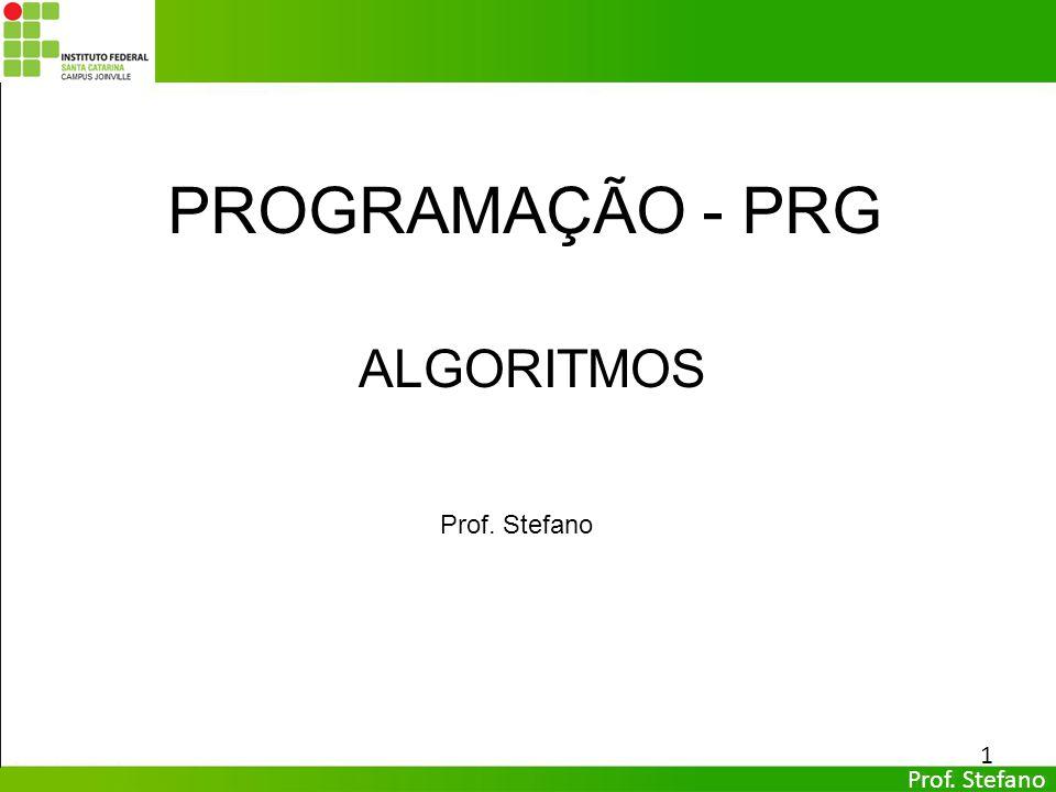 Prof. Stefano 1 ALGORITMOS Prof. Stefano PROGRAMAÇÃO - PRG