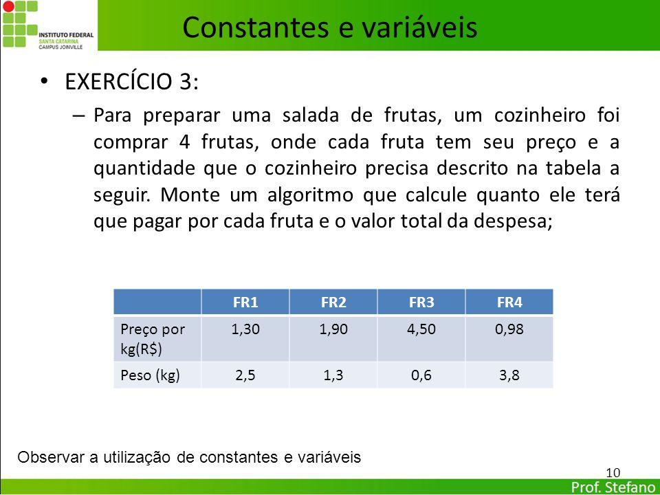 Constantes e variáveis EXERCÍCIO 3: – Para preparar uma salada de frutas, um cozinheiro foi comprar 4 frutas, onde cada fruta tem seu preço e a quanti