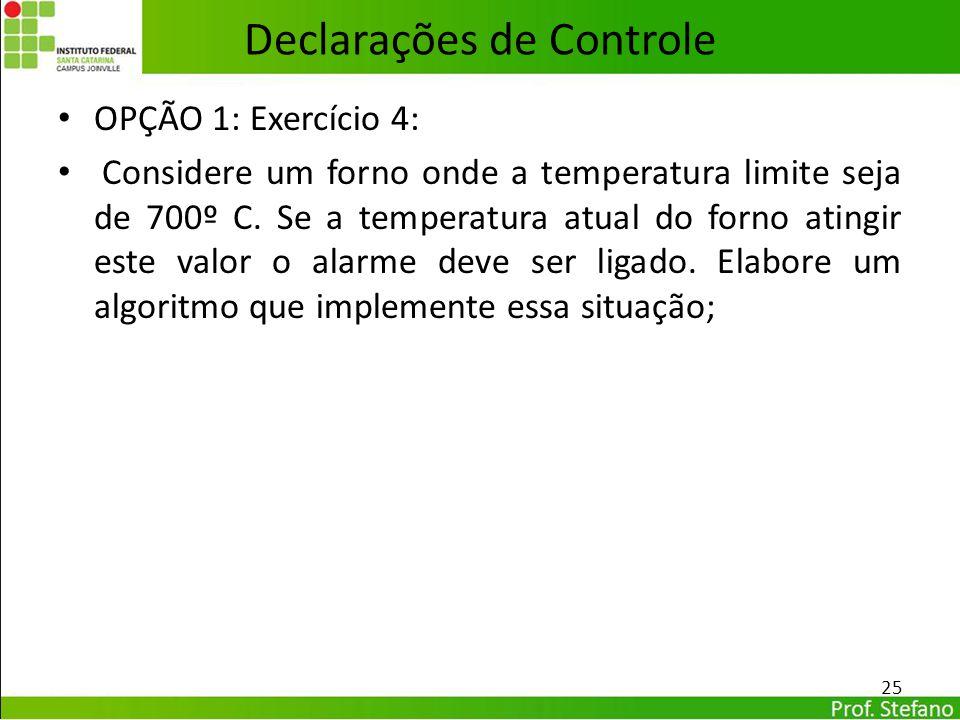 OPÇÃO 1: Exercício 4: Considere um forno onde a temperatura limite seja de 700º C. Se a temperatura atual do forno atingir este valor o alarme deve se