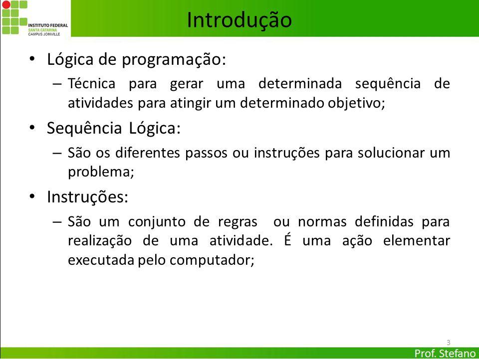 Introdução Lógica de programação: – Técnica para gerar uma determinada sequência de atividades para atingir um determinado objetivo; Sequência Lógica: