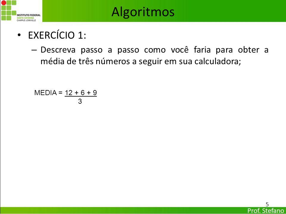 Algoritmos EXERCÍCIO 1: – Descreva passo a passo como você faria para obter a média de três números a seguir em sua calculadora; 5 MEDIA = 12 + 6 + 9