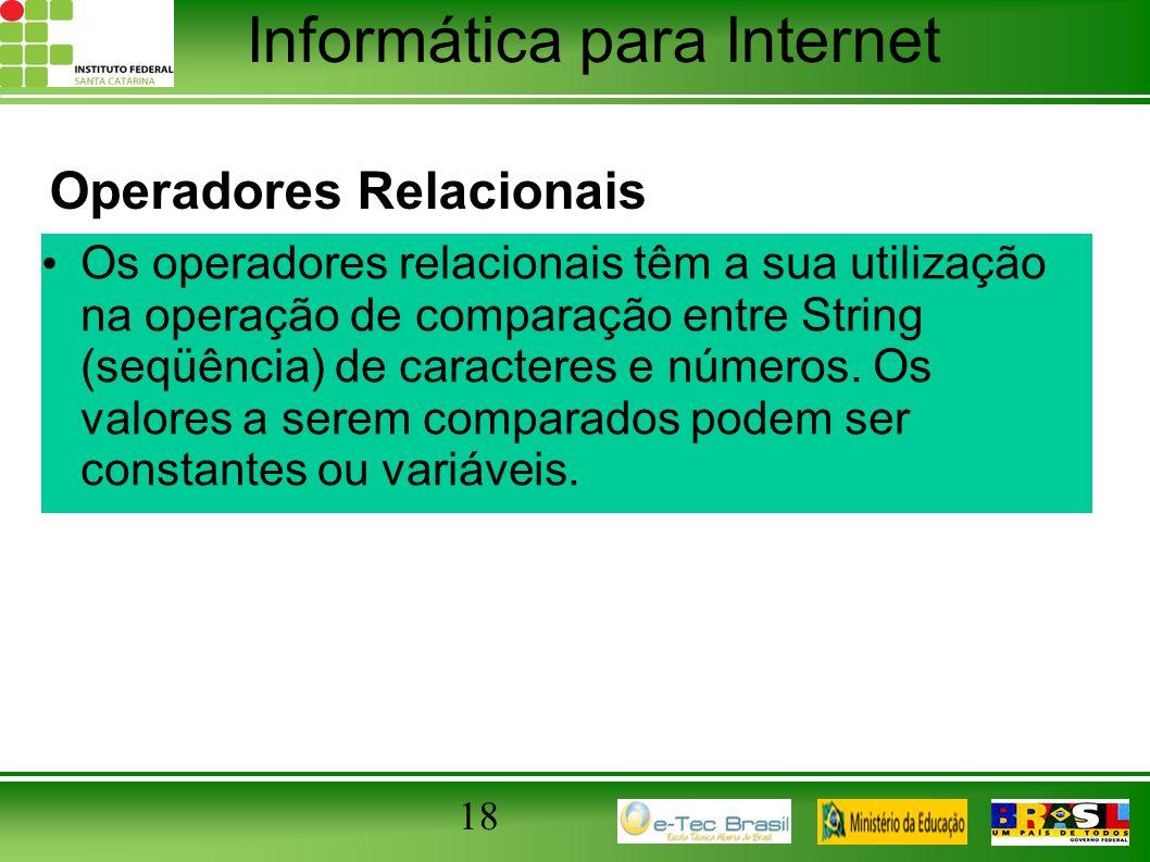 Informática para Internet Operadores Relacionais Os operadores relacionais têm a sua utilização na operação de comparação entre String (seqüência) de