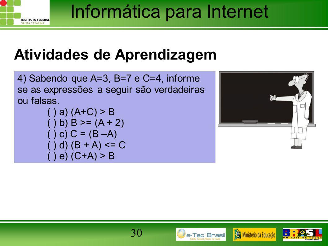 Informática para Internet Atividades de Aprendizagem 30 4) Sabendo que A=3, B=7 e C=4, informe se as expressões a seguir são verdadeiras ou falsas. (