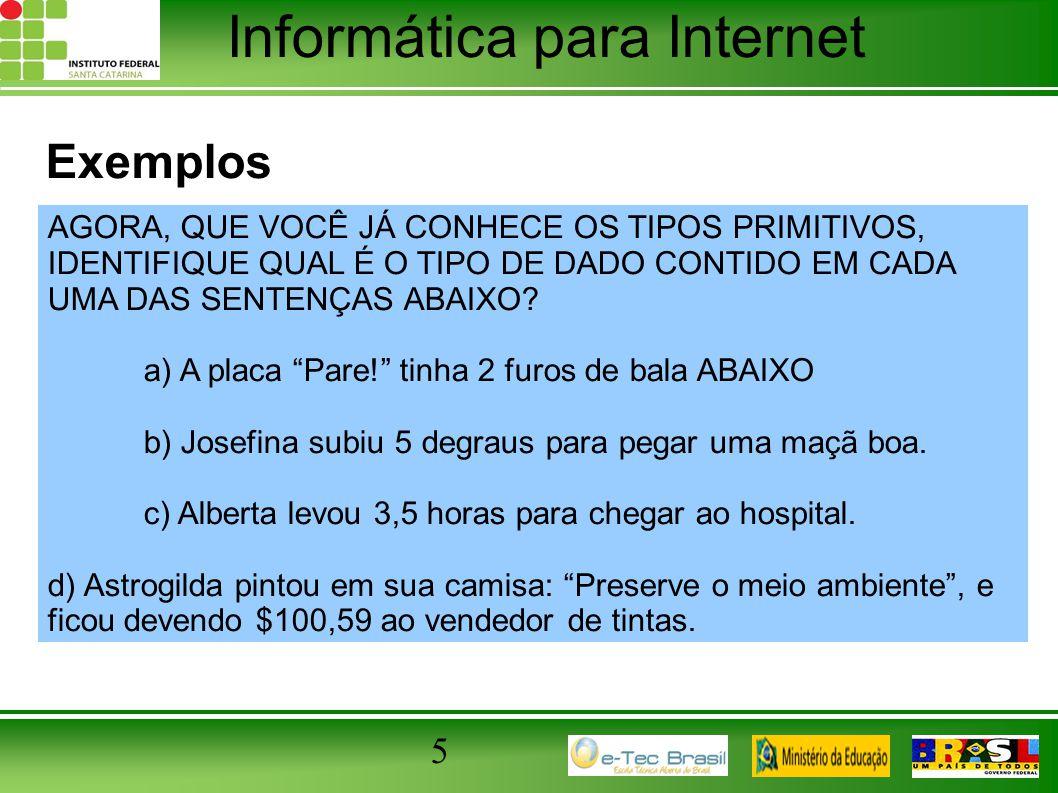 Informática para Internet 5 Exemplos AGORA, QUE VOCÊ JÁ CONHECE OS TIPOS PRIMITIVOS, IDENTIFIQUE QUAL É O TIPO DE DADO CONTIDO EM CADA UMA DAS SENTENÇ