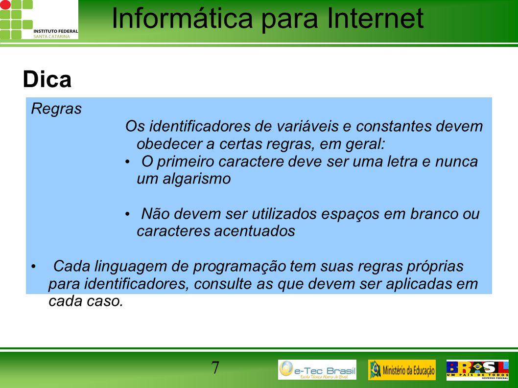 Informática para Internet 7 Dica Regras Os identificadores de variáveis e constantes devem obedecer a certas regras, em geral: O primeiro caractere de