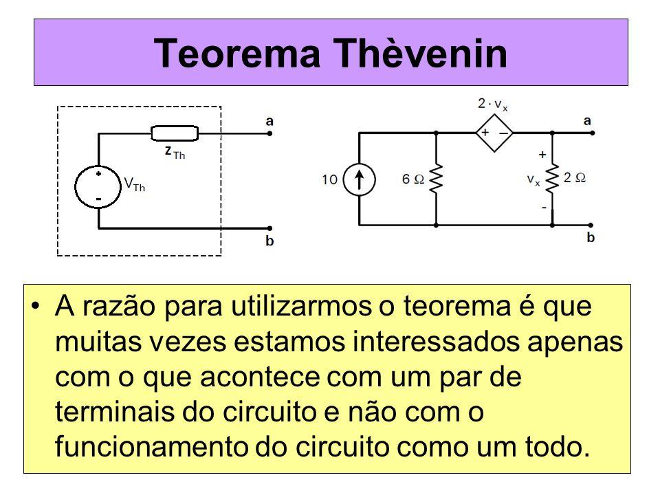 Teorema Thèvenin A razão para utilizarmos o teorema é que muitas vezes estamos interessados apenas com o que acontece com um par de terminais do circu
