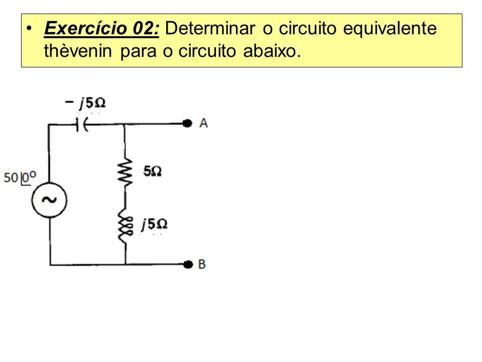 Exercício 02: Determinar o circuito equivalente thèvenin para o circuito abaixo.