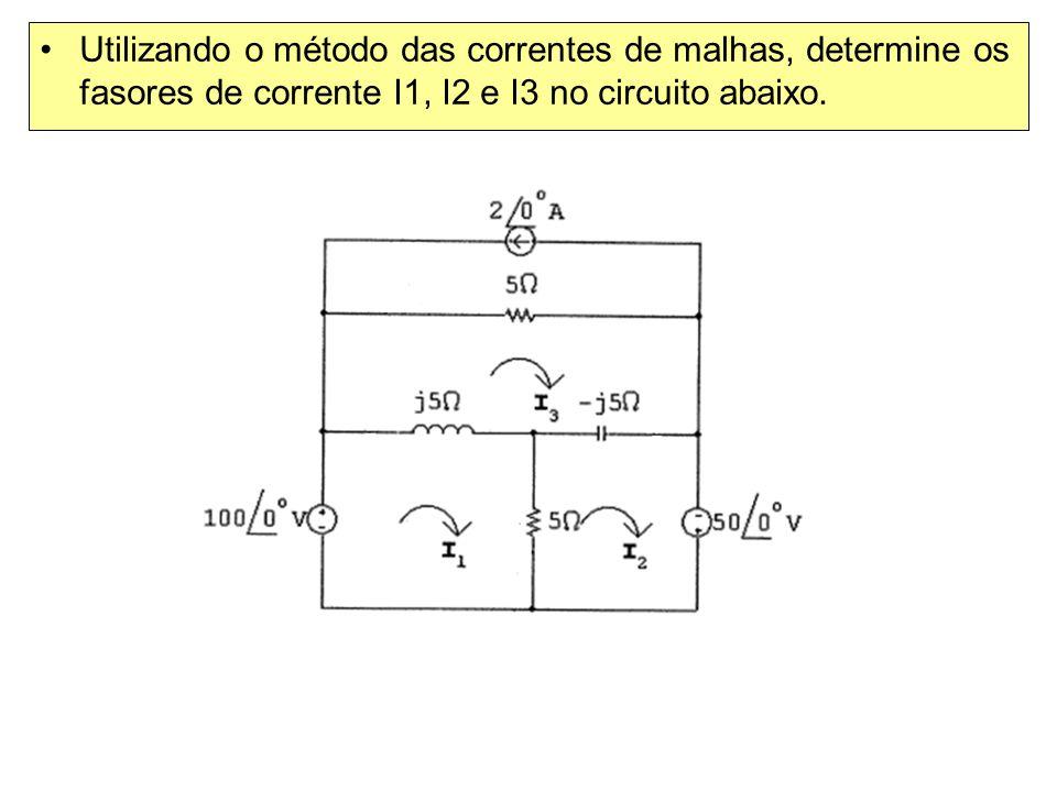 Utilizando o método das correntes de malhas, determine os fasores de corrente I1, I2 e I3 no circuito abaixo.